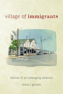 Diana R. Gordon's book Village of Immigrants.