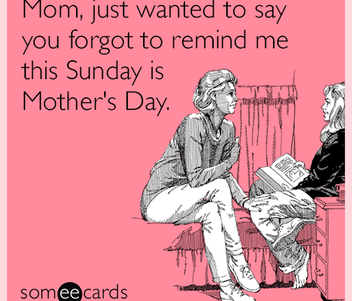 mothers-day-reminder-from-mom-funny-ecard-hof.png